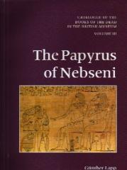 CATALOGUE OF THE BOOKS OF THE DEAD IN THE BRITISH MUSEUM. THE PAPYRUS OF NEBSENI