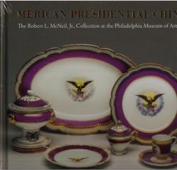 "AMERICAN PRESIDENTIAL CHINA  ""THE ROBERT L. MCNEIL, JR., COLLECTION AT THE PHILADELPHIA MUSEUM OF ART"""