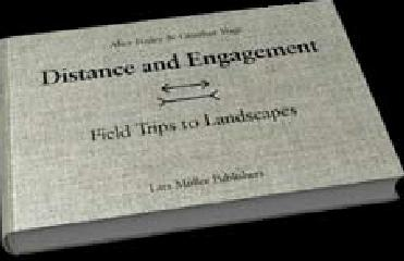 "DISTANCE AND ENGAGEMENT ""FIELD TRIPS TO LANDSCAPES"""
