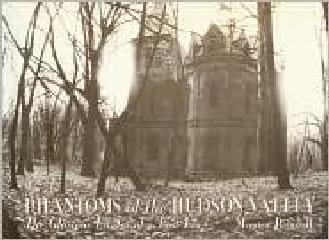 PHANTOMS OF THE HUDSON VALLEY THE GLORIOUS ESTATES OF A LOST ERA
