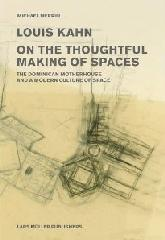 "LOUIS KAHN: ON THE THOUGHTFUL MAKING OF SPACES ""THE DOMINICAN MOTHERHOUSE AND A MODERN CULTURE OF SPACE"""