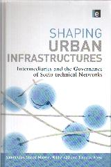 SHAPING URBAN INFRASTRUCTURES: INTERMEDIARIES AND THE GOVERNANCE OF SOCIO-TECHNICAL NETWORKS