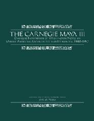 "THE CARNEGIE MAYA Vol.III ""THE CARNEGIE INSTITUTION OF WASHINGTON NOTES ON MIDDLE AMERICAN"""