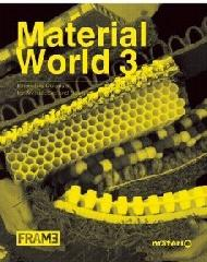 "MATERIAL WORLD 3 ""INNOVATIVE MATERIALS FOR ARCHITECTURE AND DESIGN"""