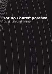 TORINO CONTEMPORANEA GUIDE ALLE ARCHITETTURE CONTEMPORARY TURIN GUIDE TO ARCHITECTURES