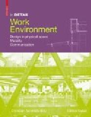 IN DETAIL: WORK ENVIRONMENT: DESIGN IN PHYSICAL SPACE, MOBILITY, COMMUNICATION,