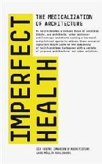 "IMPERFECT HEALTH ""THE MEDICALIZATION OF ARCHITECTURE"""