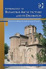 "APPROACHES TO BYZANTINE ARCHITECTURE AND ITS DECORATION ""STUDIES IN HONOR OF SLOBODAN CURCIC"""