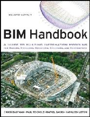 "BIM HANDBOOK A GUIDE TO BUILDING INFORMATION MODELING FOR OWNERS, MANAGERS, DESIGNERS, ENGINEERS AND ""CONTRACTORS, 2ND EDITION"""