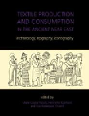 "TEXTILE PRODUCTION AND CONSUMPTION IN ANCIENT NEARS EAST Tomo 12 ""ARCHAEOLOGY, EPIGRAPHY, ICONOLOGY"""