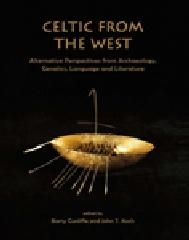 "CELTIC FROM THE WEST ""ALTERNATIVE PERSPECTIVES FROM ARCHAEOLOGY, GENETICS, LANGUAGE AN"""