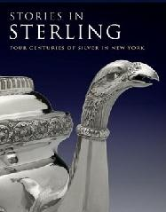 "STORIES IN STERLING ""FOUR CENTURIES OF SILVER IN NEW YORK"""