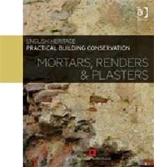 "PRACTICAL BUILDING CONSERVATION ""MORTARS, RENDERS & PLASTERS"""