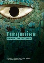 "TURQUOISE IN MEXICO AND NORTH AMERICA ""SCIENCE, CONSERVATION, CULTURE AND COLLECTIONS"""