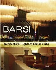 BARS!. ARCHITECTURAL HIGHTECH BARS & CLUBS