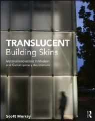 "TRANSLUCENT BUILDING SKINS ""MATERIAL INNOVATIONS IN MODERN AND CONTEMPORARY ARCHITECTURE"""