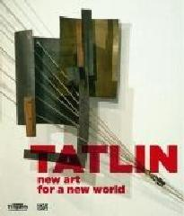 TATLIN: TATLIN NEW ART FOR A NEW WORLD