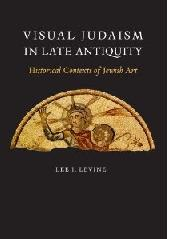 "VISUAL JUDAISM IN LATE ANTIQUITY ""HISTORICAL CONTEXTS OF JEWISH ART"""