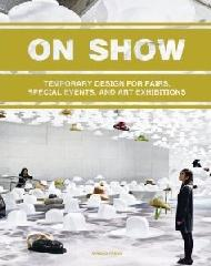 ON SHOW: TEMPORARY DESIGN OF FAIRS, SPECIAL EVENTS, AND ART EXHIBITIONS