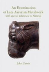 AN EXAMINATION OF LATE ASSYRIAN METALWORK