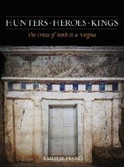 "HUNTERS, HEROES, KINGS ""THE FRIEZE OF TOMB II AT VERGINA"""