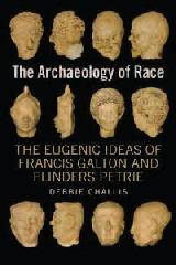 "THE ARCHAEOLOGY OF RACE ""THE EUGENIC IDEAS OF FRANCIS GALTON AND FLINDERS PETRIE"""