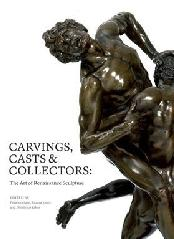 "CARVINGS, CASTS AND COLLECTORS ""THE ART OF RENAISSANCE SCULPTURE"""