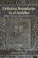 "DEFINING BOUNDARIES IN AL-ANDALUS ""MUSLIMS, CHRISTIANS, AND JEWS IN ISLAMIC IBERIA"""