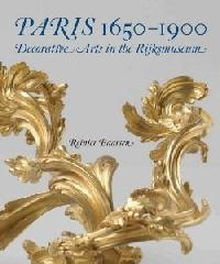 "PARIS, 1650-1900 ""DECORATIVE ARTS IN THE RIJKSMUSEUM"""