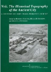 "VEII. THE HISTORICAL TOPOGRAPHY OF THE ANCIENT CITY ""A RESTUDY OF JOHN WARD-PERKINS'S SURVEY"""