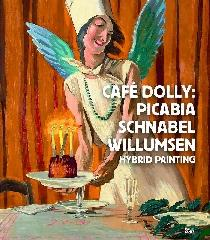 "CAFÉ DOLLY ""FRANCIS PICABIA JULIAN SCHNABEL, J.F. WILLUMSEN"""