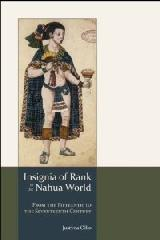"INSIGNIA OF RANK IN THE NAHUA WORLD ""FROM THE FIFTEENTH TO THE SEVENTEENTH CENTURY"""