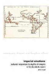 "IMPERIAL EMOTIONS ""CULTURAL RESPONSES TO MYTHS OF EMPIRE IN FIN-DE-SIÈCLE SPAIN"""