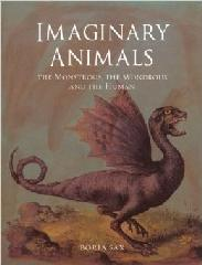 "IMAGINARY ANIMALS ""THE MONSTROUS, THE WONDROUS AND THE HUMAN"""