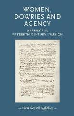 "WOMEN, DOWRIES AND AGENCY ""MARRIAGE IN FIFTEENTH-CENTURY VALENCIA"""