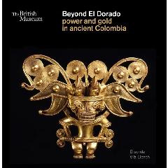 "BEYOND EL DORADO ""POWER AND GOLD IN ANCIENT COLOMBIA"""