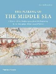 "MAKING OF THE MIDDLE SEA ""A HISTORY OF MEDETERRANEAN FROM THE BEGINNING TO THE EMERGENCE.."""
