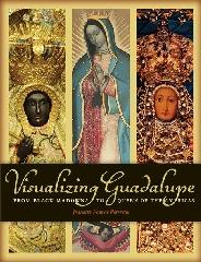 "VISUALIZING GUADALUPE ""FROM BLACK MADONNA TO QUEEN OF THE AMERICAS"""