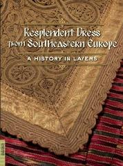 "RESPLENDENT DRESS FROM SOUTHEASTERN EUROPE ""A HISTORY IN LAYERS"""