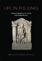 "LIFE IN THE LIMES ""STUDIES OF THE PEOPLE AND OBJECTS OF THE ROMAN FRONTIERS"""