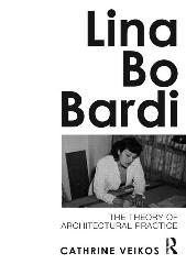 LINA BO BARDI: THE THEORY OF ARCHITECTURAL PRACTICE