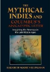 "MYTHICAL INDIES & COLUMBUS'S APOCALYPTIC LETTER ""IMAGINING THE AMERICAS IN THE LATE MIDDLE AGES"""