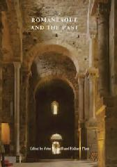 "ROMANESQUE AND THE PAST ""RETROSPECTION IN THE ART AND ARCHITECTURE OF ROMANESQUE EUROPE"""