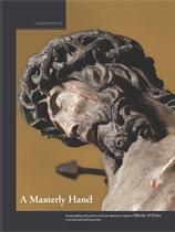 "A MASTERLY HAND. INTERDISCIPLINARY RESEARCH ON THE LATE-MEDIEVAL SCULPTOR(S) MASTER OF ELSLOO... ""NTERDISCIPLINARY RESEARCH ON THE LATE-MEDIEVAL SCULPTOR(S) MASTE"""