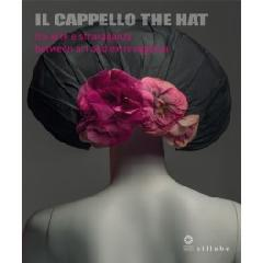 "IL CAPPELLO / THE HAT ""FRA ARTE E STRAVAGANZA / BETWEEN ART AND EXTRAVAGANZA"""