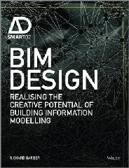 BIM DESIGN: REALISING THE CREATIVE POTENTIAL OF BUILDING INFORMATION MODELLING
