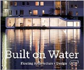 BUILT ON WATER - FLOATING ARCHITECTURE + DESIGN