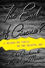 "THE END OF CINEMA? ""A MEDIUM IN CRISIS IN THE DIGITAL AGE"""