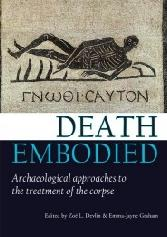 "DEATH EMBOIDED ""ARCHAEOLOGICAL APPROACHES TO THE TREATMENT OF THE CORPSE"""