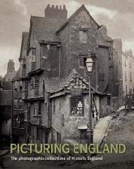"PICTURING ENGLAND ""THE PHOTOGRAPHIC COLLECTIONS OF HISTORIC ENGLAND"""
